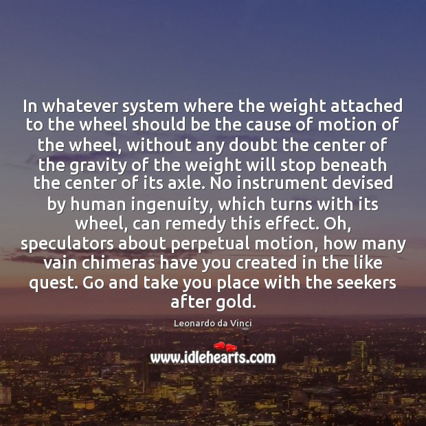 In whatever system where the weight attached to the wheel should be Leonardo da Vinci Picture Quote