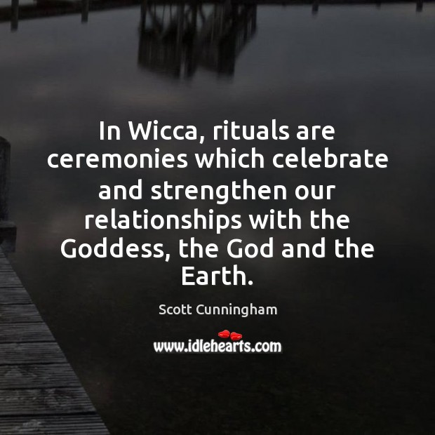 In Wicca, rituals are ceremonies which celebrate and strengthen our relationships with Image