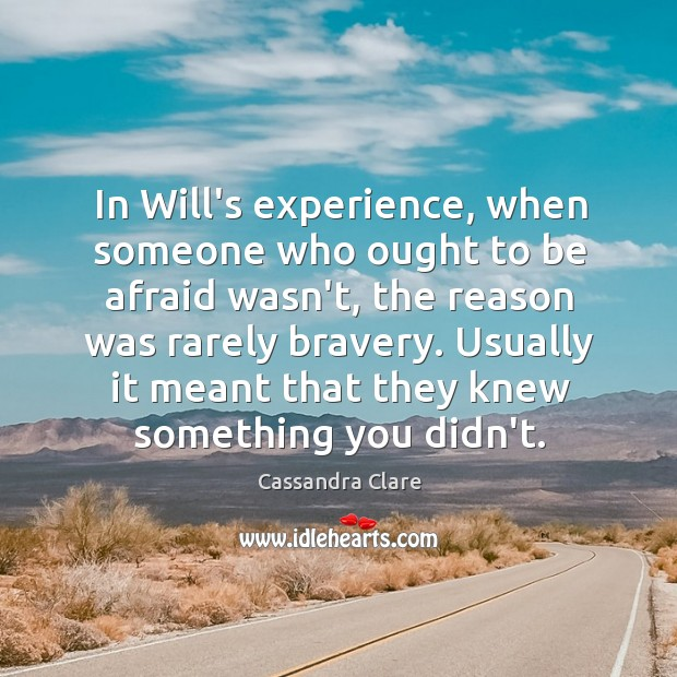 In Will's experience, when someone who ought to be afraid wasn't, the Image