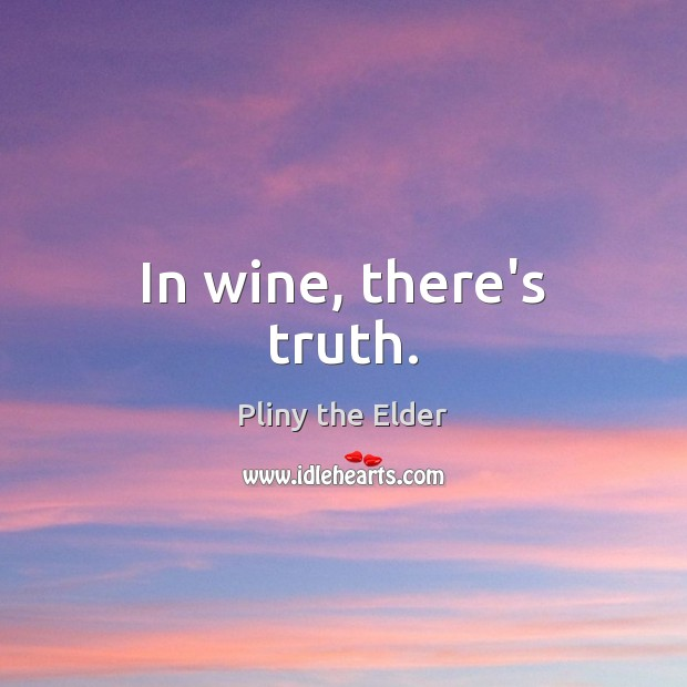 In wine, there's truth. Image