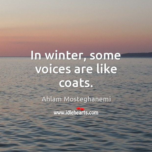 Image, In winter, some voices are like coats.
