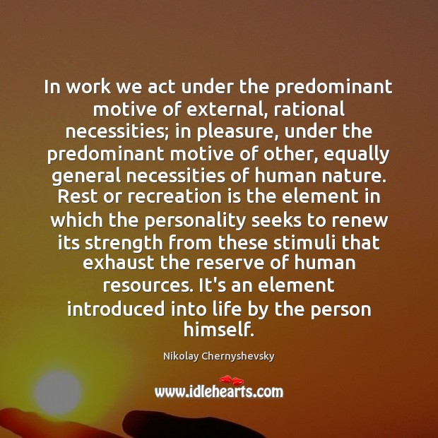 In work we act under the predominant motive of external, rational necessities; Image