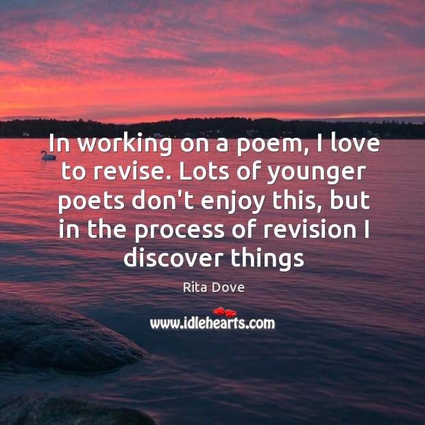 In working on a poem, I love to revise. Lots of younger Rita Dove Picture Quote