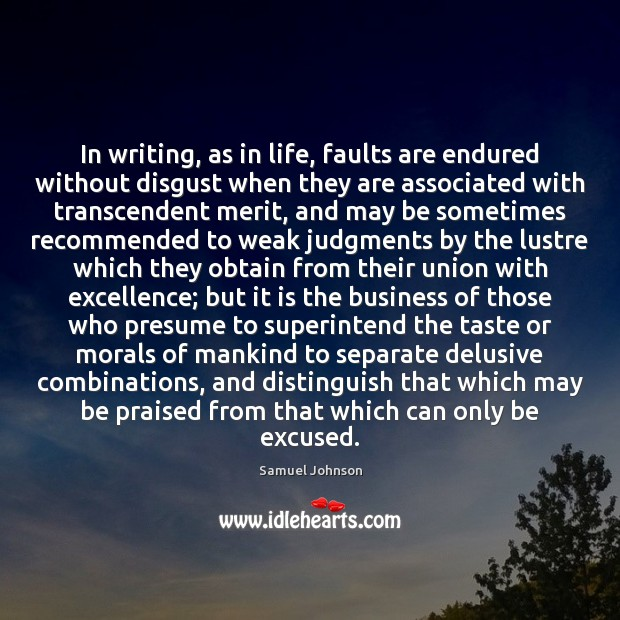 Image, In writing, as in life, faults are endured without disgust when they