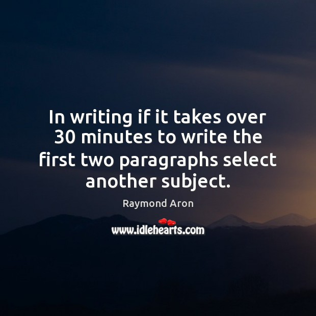 In writing if it takes over 30 minutes to write the first two Image