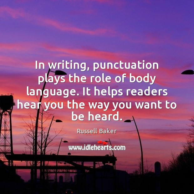 In writing, punctuation plays the role of body language. It helps readers Image