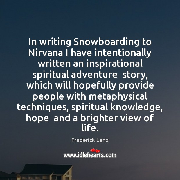 In writing Snowboarding to Nirvana I have intentionally written an inspirational spiritual Image