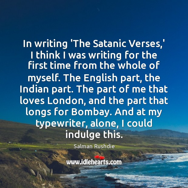 Image, In writing 'The Satanic Verses,' I think I was writing for