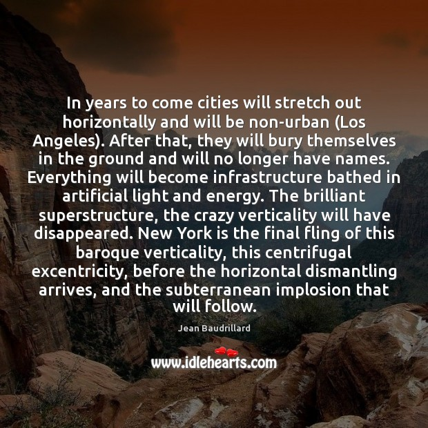In years to come cities will stretch out horizontally and will be Jean Baudrillard Picture Quote
