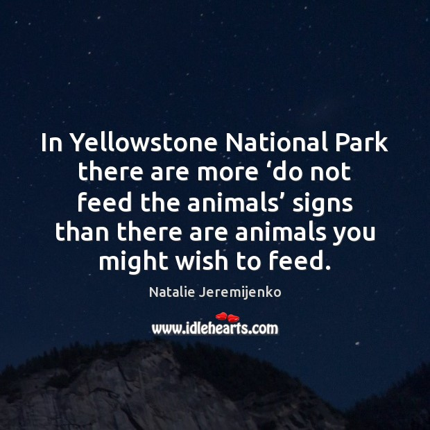 In Yellowstone National Park there are more 'do not feed the animals' Image