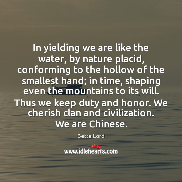 Image, In yielding we are like the water, by nature placid, conforming to