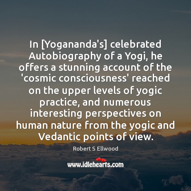 Image, In [Yogananda's] celebrated Autobiography of a Yogi, he offers a stunning account