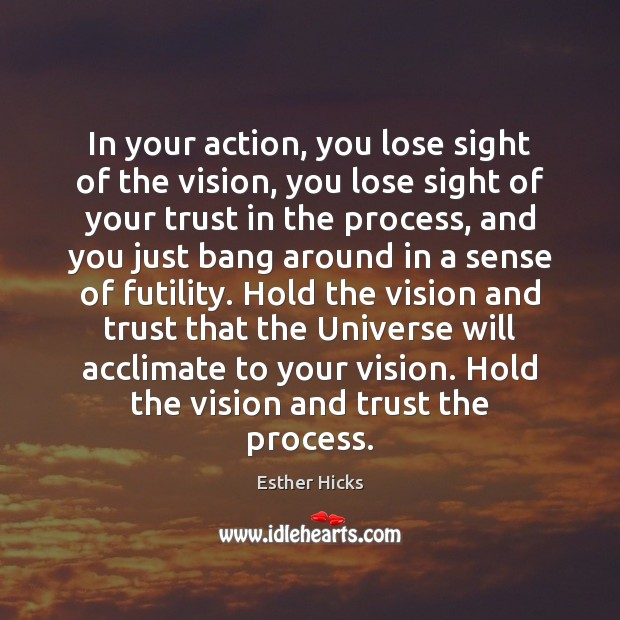 Image, In your action, you lose sight of the vision, you lose sight