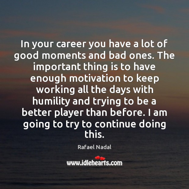 In your career you have a lot of good moments and bad Rafael Nadal Picture Quote