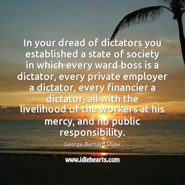 In your dread of dictators you established a state of society in Image