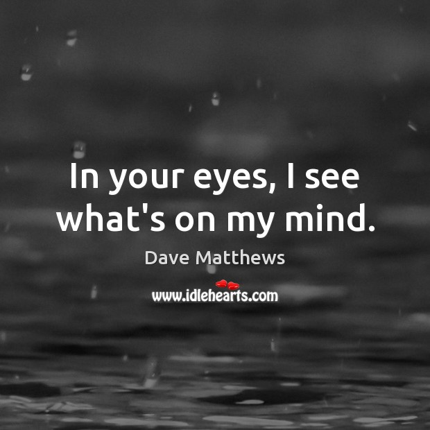 In your eyes, I see what's on my mind. Image