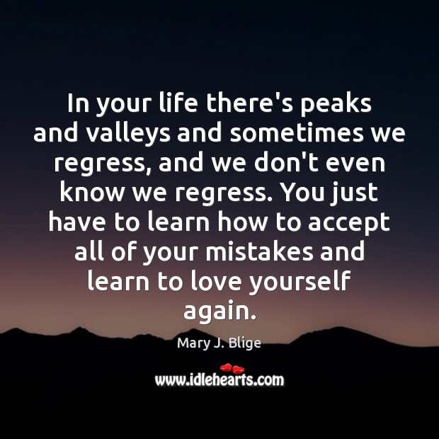 In your life there's peaks and valleys and sometimes we regress, and Image