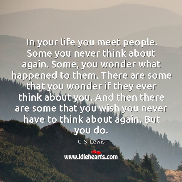 In your life you meet people. Some you never think about again. Image