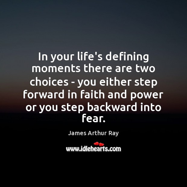 In your life's defining moments there are two choices – you either Image