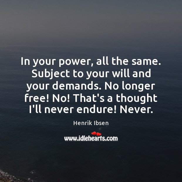 In your power, all the same. Subject to your will and your Image