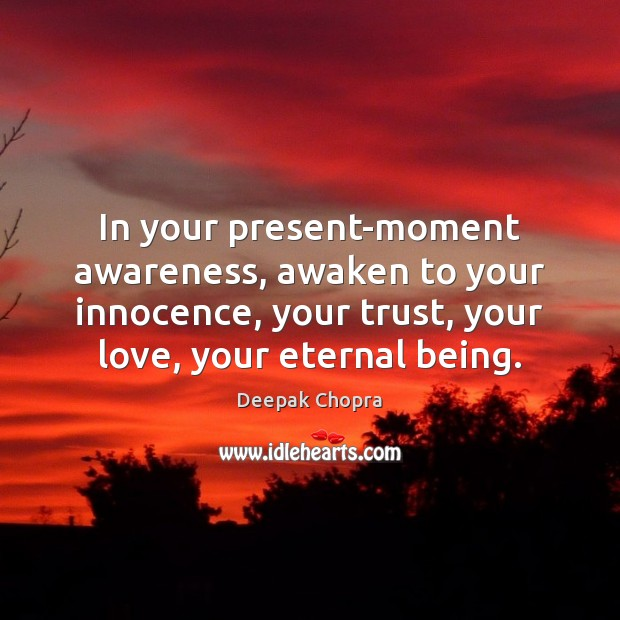 In your present-moment awareness, awaken to your innocence, your trust, your love, Image