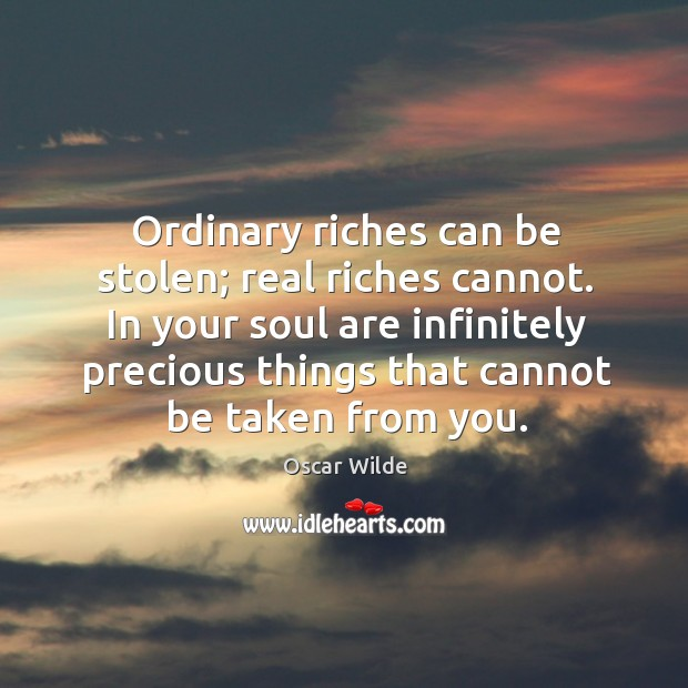 In your soul are infinitely precious things that cannot be taken from you. Image