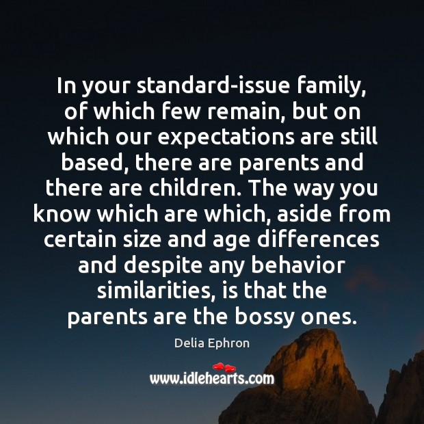 In your standard-issue family, of which few remain, but on which our Behavior Quotes Image