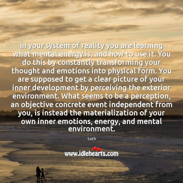 In your system of reality you are learning what mental energy is, Image