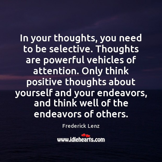 Image, In your thoughts, you need to be selective. Thoughts are powerful vehicles