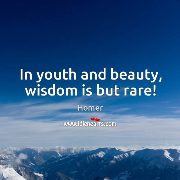 In youth and beauty, wisdom is but rare! Image