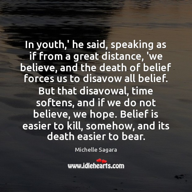 In youth,' he said, speaking as if from a great distance, Belief Quotes Image