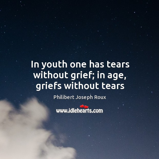 Image, In youth one has tears without grief; in age, griefs without tears