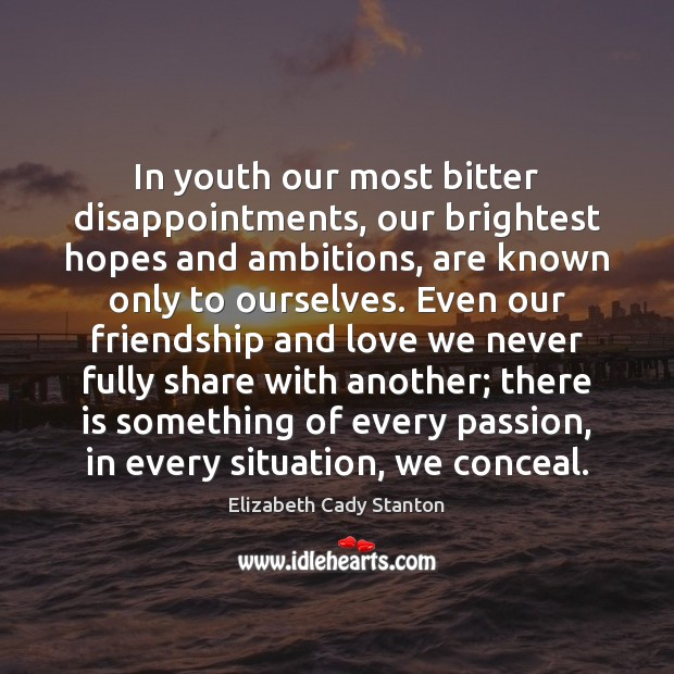 In youth our most bitter disappointments, our brightest hopes and ambitions, are Elizabeth Cady Stanton Picture Quote