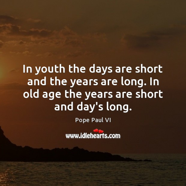 Image, In youth the days are short and the years are long. In