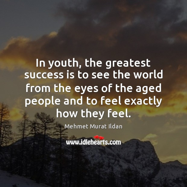 In youth, the greatest success is to see the world from the Mehmet Murat Ildan Picture Quote