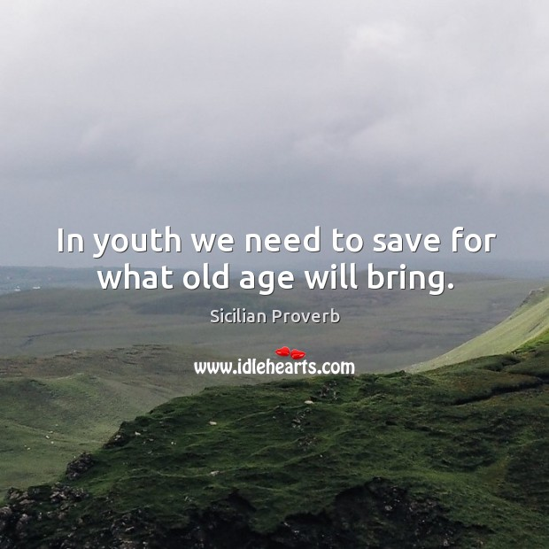 Image, In youth we need to save for what old age will bring.
