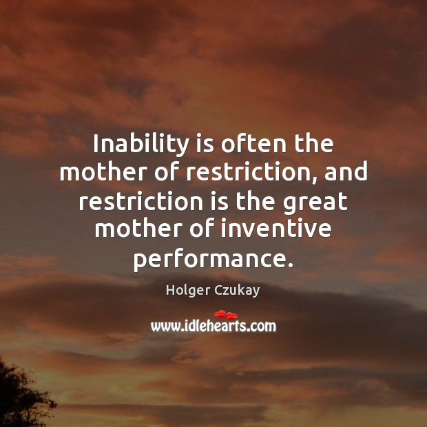 Inability is often the mother of restriction, and restriction is the great Image