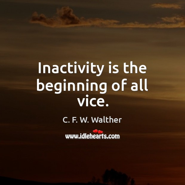 Image, Inactivity is the beginning of all vice.
