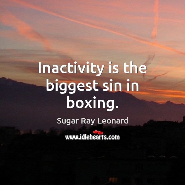 Image, Inactivity is the biggest sin in boxing.