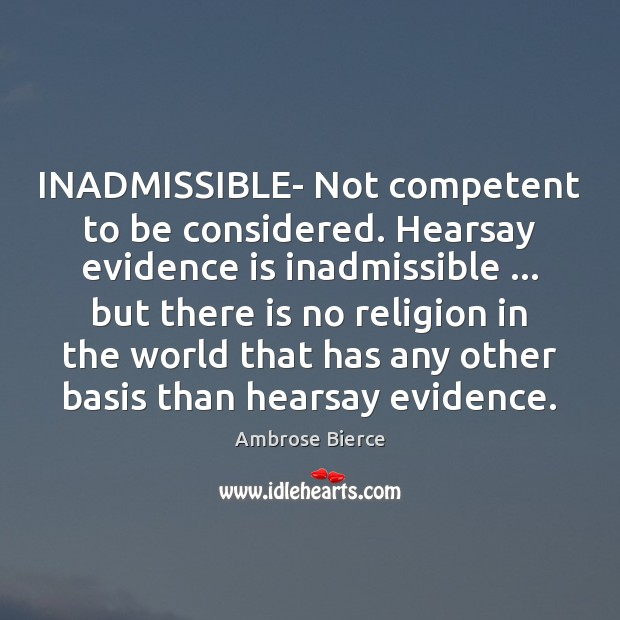 Image, INADMISSIBLE- Not competent to be considered. Hearsay evidence is inadmissible … but there