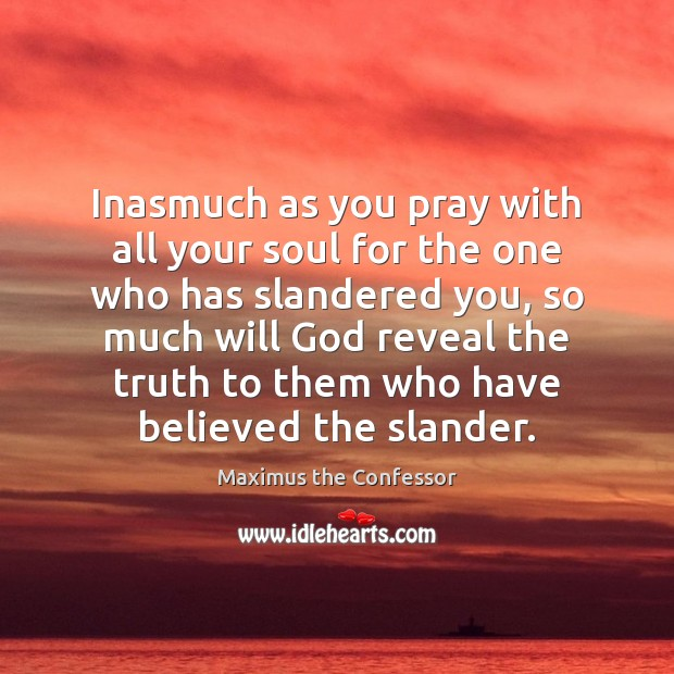 Inasmuch as you pray with all your soul for the one who Maximus the Confessor Picture Quote