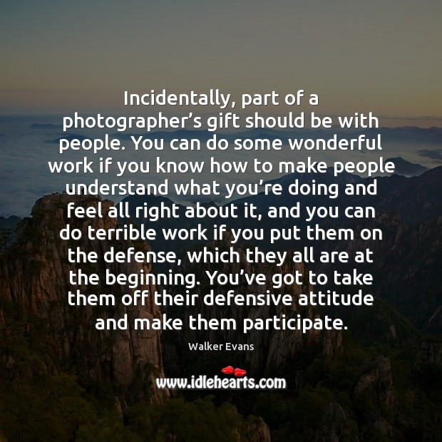 Incidentally, part of a photographer's gift should be with people. You Image