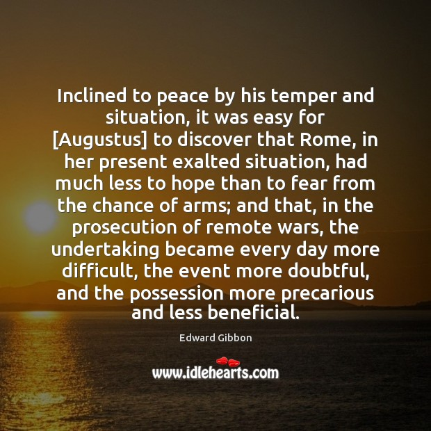 Inclined to peace by his temper and situation, it was easy for [ Edward Gibbon Picture Quote
