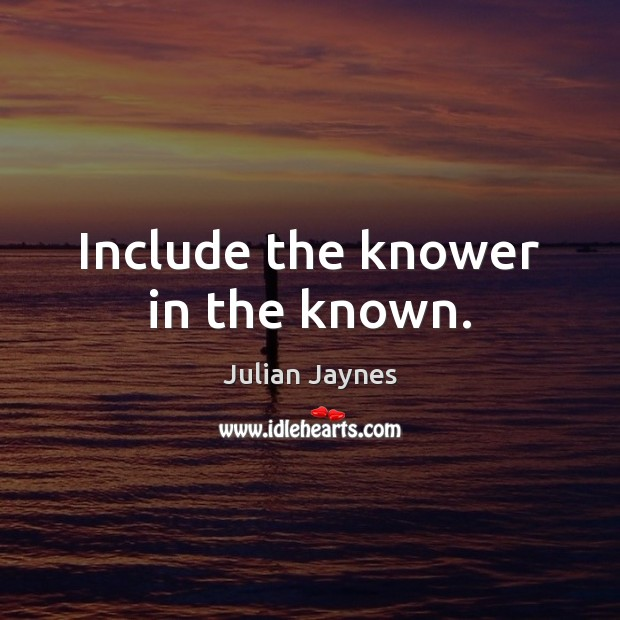 Include the knower in the known. Image