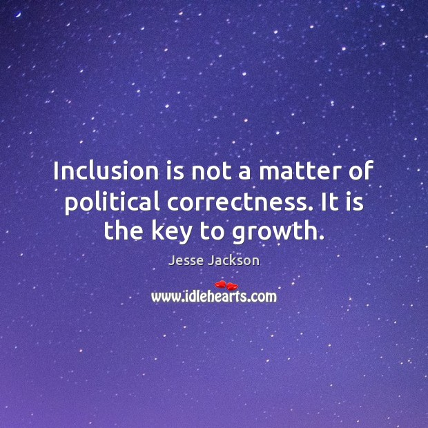 Inclusion is not a matter of political correctness. It is the key to growth. Image