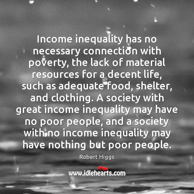 Income inequality has no necessary connection with poverty, the lack of material Image