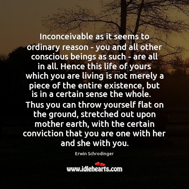 Inconceivable as it seems to ordinary reason – you and all other Erwin Schrodinger Picture Quote