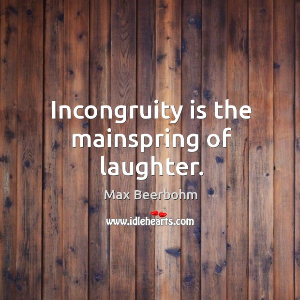 Incongruity is the mainspring of laughter. Image