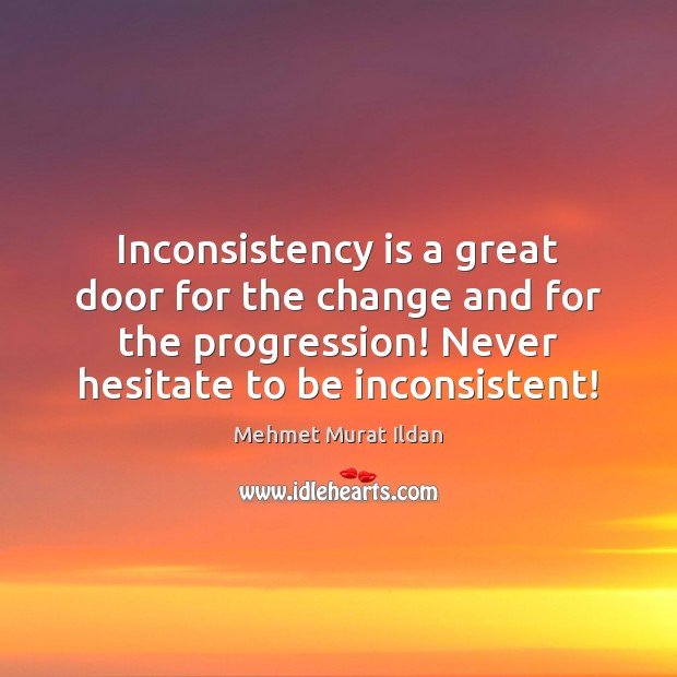 Inconsistency is a great door for the change and for the progression! Image