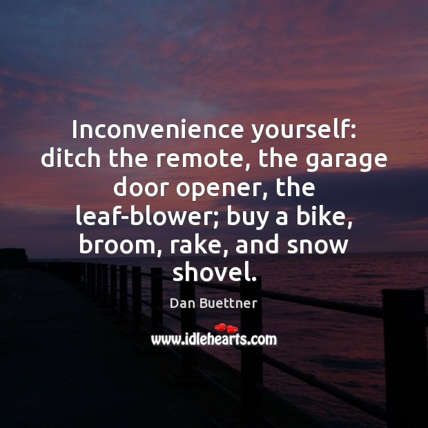 Inconvenience yourself: ditch the remote, the garage door opener, the leaf-blower; buy Image